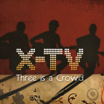 X-TV : Three is a crowd