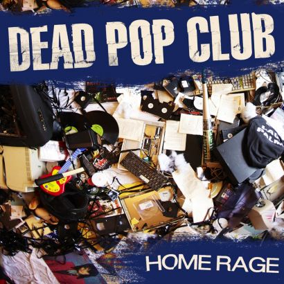 DEAD POP CLUB : Home rage