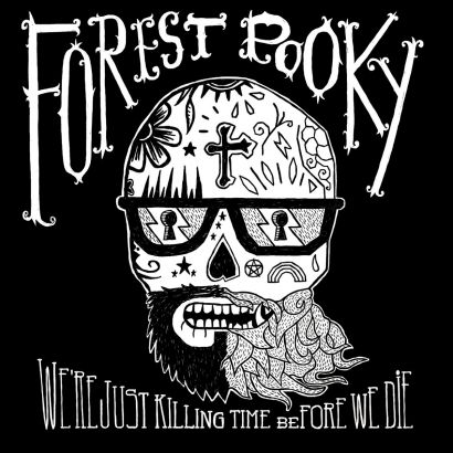 FOREST POOKY : We're just killing time before we die