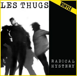 LES THUGS : Radical hystery