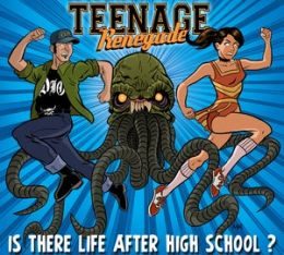 TEENAGE RENEGADE :Is there life after high school?